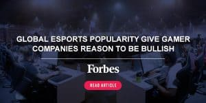 Global Esports Popularity Give Gamer Companies Reason To Be Bullish